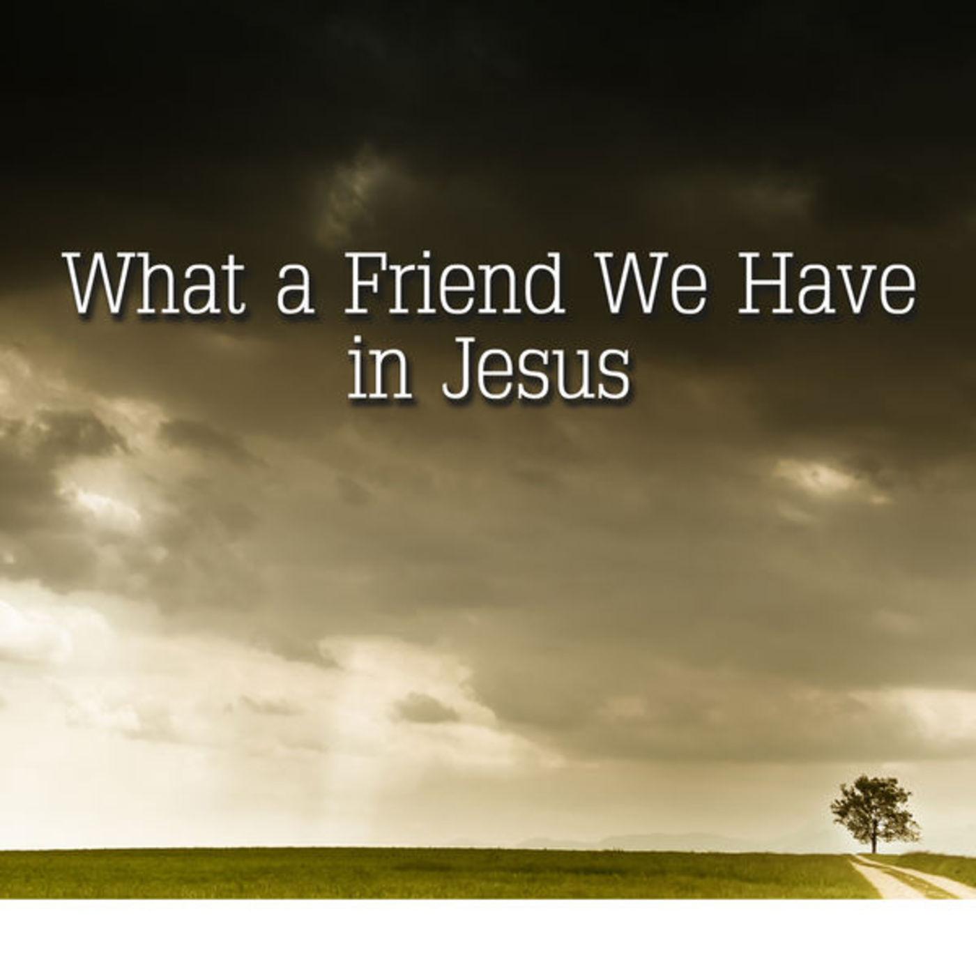 What a Friend in Jesus 4